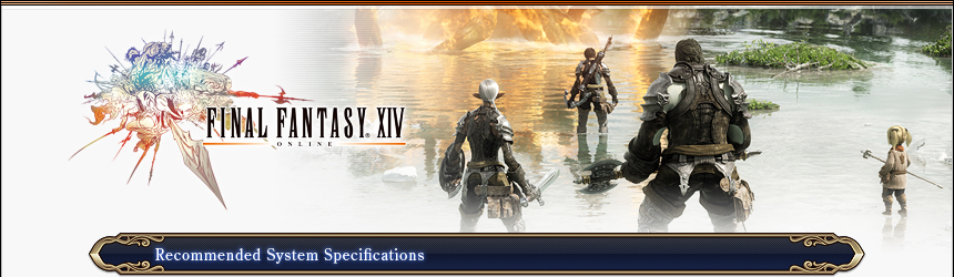 FINAL FANTASY XIV® Recommended System Requirements